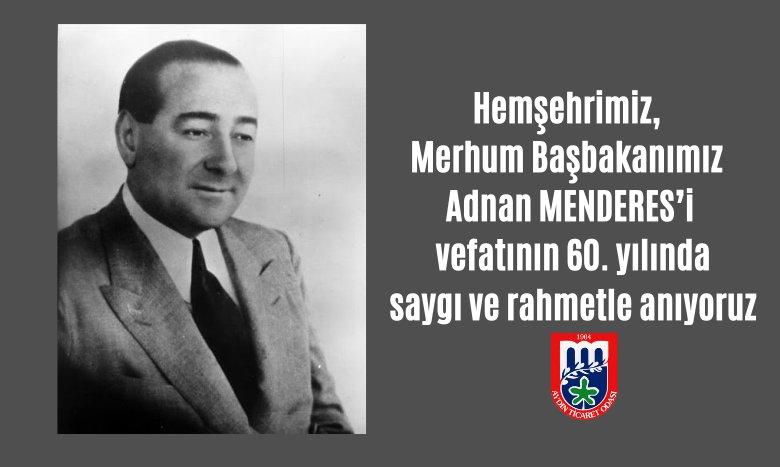 Hemşehrimiz, Merhum Başbakanımız Adnan MENDERES'i vefatının 60. yılında saygı ve rahmetle anıyoruz