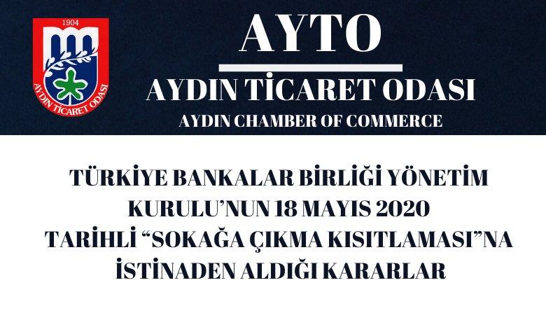 """TÜRKİYE BANKALAR BİRLİĞİ YÖNETİM KURULU'NUN 18 MAYIS 2020 TARİHLİ """"SOKAĞA ÇIKMA KISITLAMASI""""NA  İSTİNADEN ALDIĞI KARARLAR"""