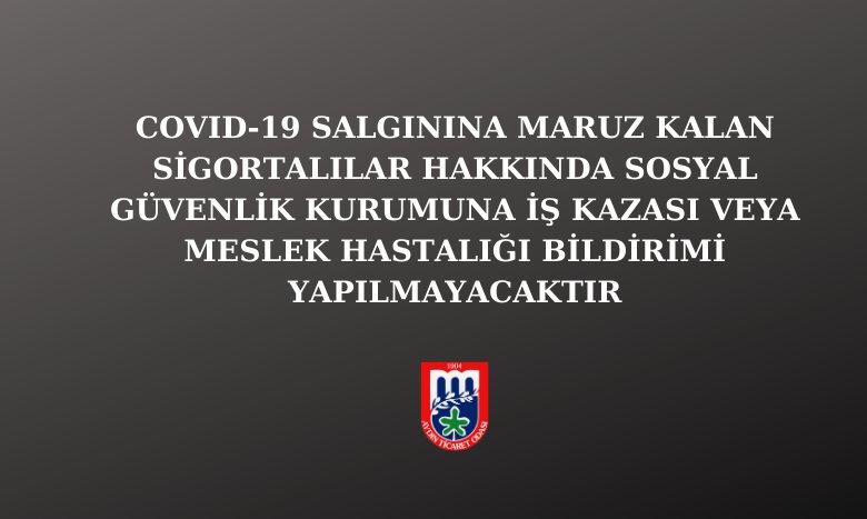 COVID-19 SALGININA MARUZ KALAN SİGORTALILAR HAKKINDA SOSYAL GÜVENLİK KURUMUNA İŞ KAZASI VEYA MESLEK HASTALIĞI BİLDİRİMİ YAPILMAYACAKTIR