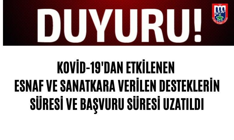 KOVİD-19'DAN ETKİLENEN ESNAF VE SANATKARA VERİLEN DESTEKLERİN SÜRESİ VE BAŞVURU SÜRESİ UZATILDI