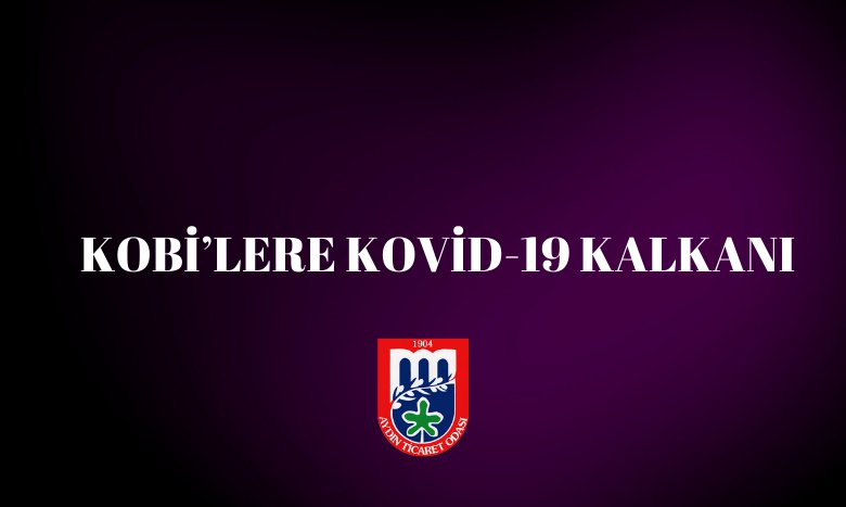 KOBİ'LERE KOVİD-19 KALKANI