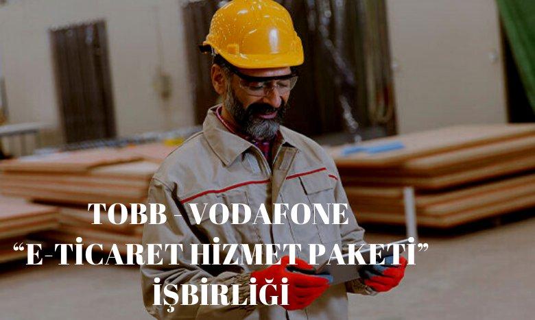 """TOBB - VODAFONE """"E-TİCARET HİZMET PAKETİ"""" İŞBİRLİĞİ"""
