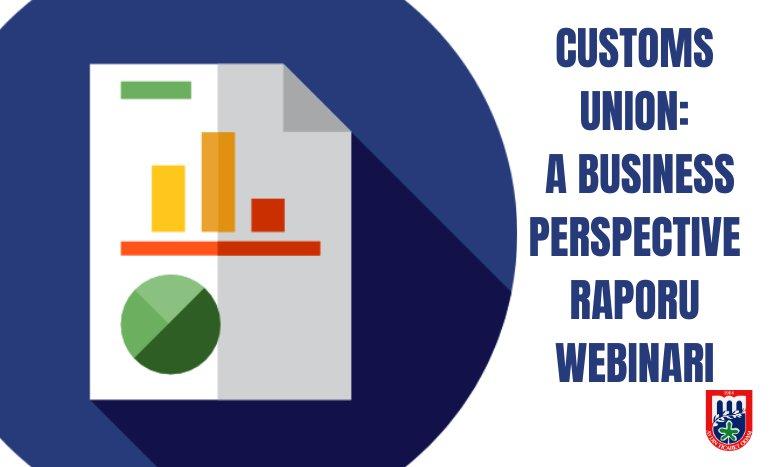 CUSTOMS UNION: A BUSINESS PERSPECTIVE RAPORU WEBINARI