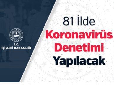 19 AĞUSTOS ÇARŞAMBA GÜNÜ 81 İLDE KORONAVİRÜS DENETİMİ YAPILACAK