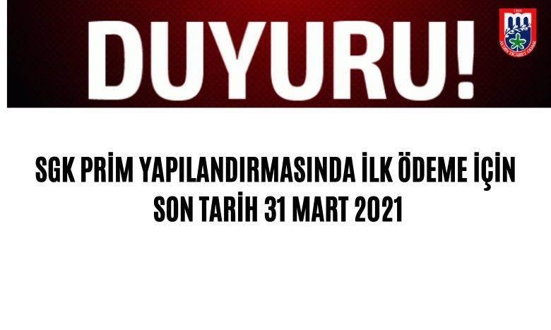 SGK PRİM YAPILANDIRMASINDA İLK ÖDEME İÇİN SON TARİH 31 MART 2021