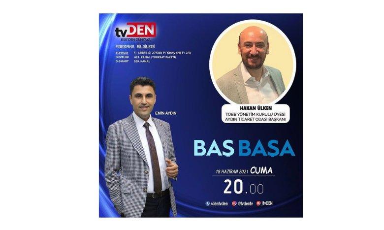 TOBB Yönetim Kurulu Üyesi ve Odamız Başkanı Hakan ÜLKEN, 18 Haziran Cuma günü (bugün) saat 20:00'da TVDEN'de yayınlanacak olan Emin Aydın'la BAŞ BAŞA programına konuk oluyor.