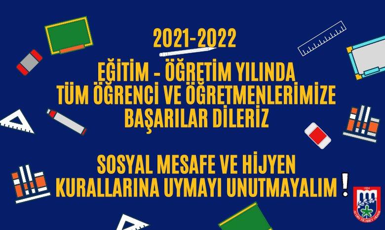 2021-2022 Eğitim – Öğretim Yılında Tüm Öğrenci Ve Öğretmenlerimize Başarılar Dileriz.